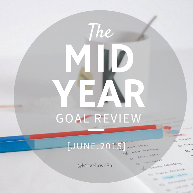 2015 Mid Year Goal Review - Move Love Eat - Health and Fitness Blogger